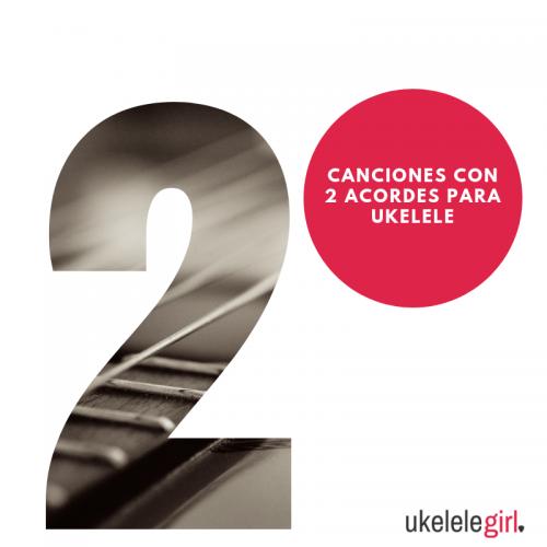 Canciones con 2 acordes para ukelele