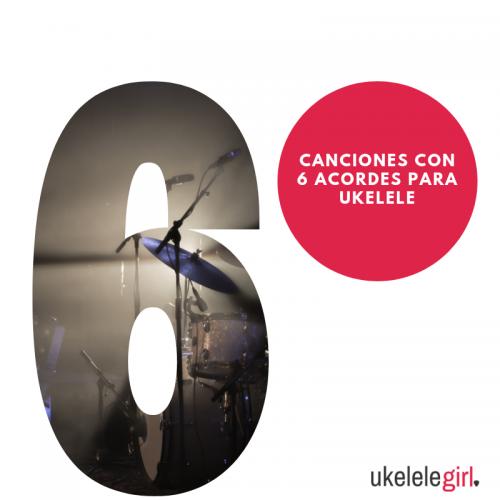 Canciones con 6 acordes para ukelele